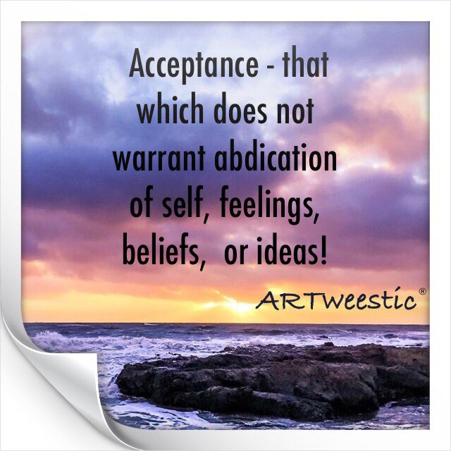 #Acceptance - that which does not warrant abdication of self, feelings, beliefs, or ideas! #quotes #ARTweestic® https://t.co/tKv15adtlz