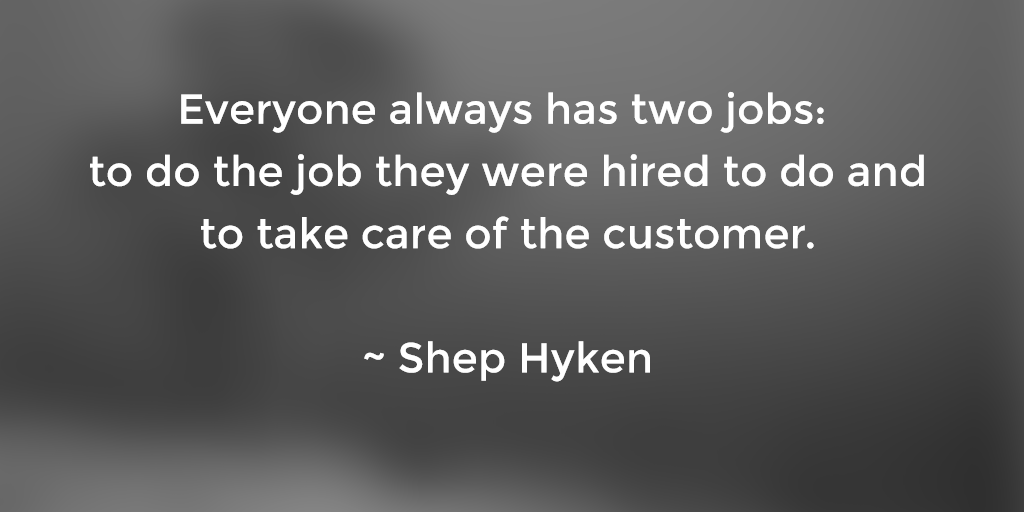 Everyone has 2 jobs: to do the job they were hired to do & to take care of the customer.  ~ Shep Hyken https://t.co/pVklXgofpc