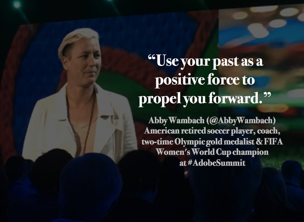 """""""Use your past as a positive force to propel you forward."""" @AbbyWambach #AdobeSummit #Women https://t.co/yQXrgcHhJo"""