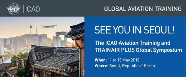 Join ICAO's GAT and TRAINAIR PLUS Symposium from 11 to 13 May 2016
