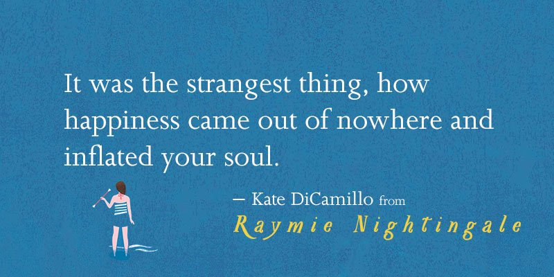 """It was the strangest thing, how happiness came out of nowhere and inflated your soul."" - Kate DiCamillo #Raymie https://t.co/zoMGYa0ZWH"