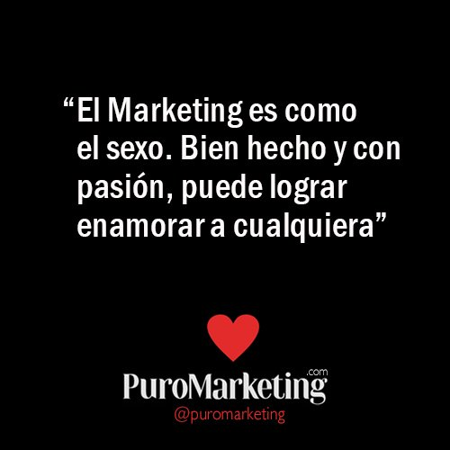 """""""El #Marketing es como el sexo. Bien hecho y con pasión, puede lograr enamorar a cualquiera"""" @puromarketing https://t.co/WC0mT8JlXv"""
