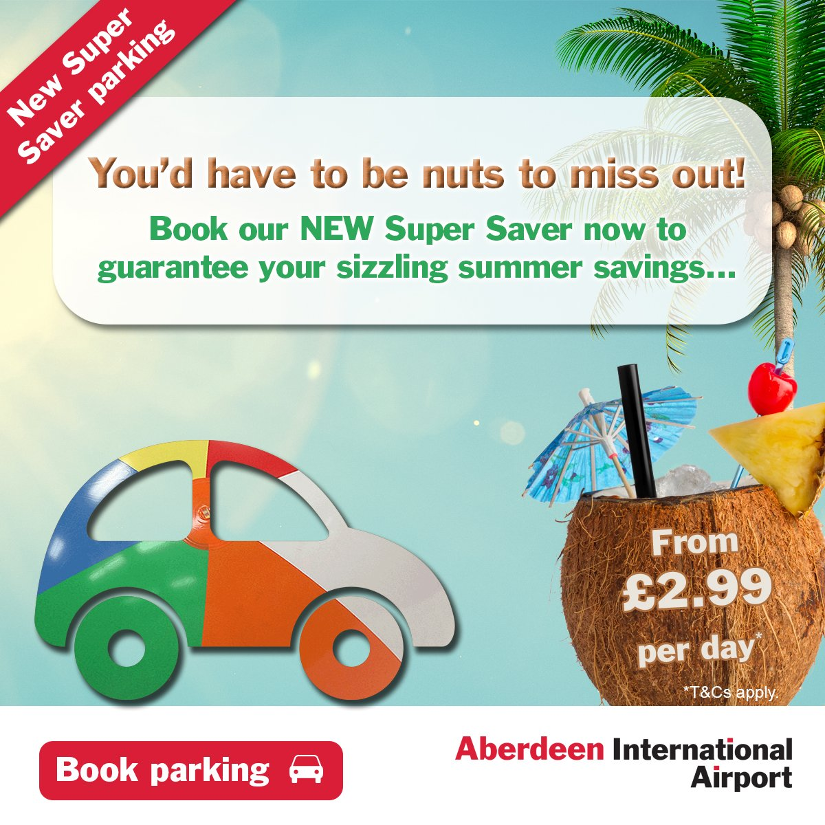 You'd be 'nuts' to miss our NEW Summer Supersaver.  Parking from £2.99 a day!* apply