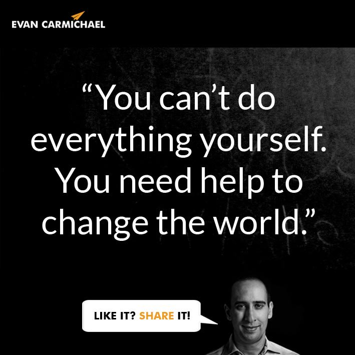 """You can't do everything yourself. You need help to #change the #world."" – Evan Carmichael #Believe https://t.co/WmX1N60yGL"