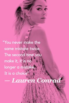 """The second time you make it, it's no longer a mistake. It's a choice."" Lauren Conrad https://t.co/RZB07J6I0g"