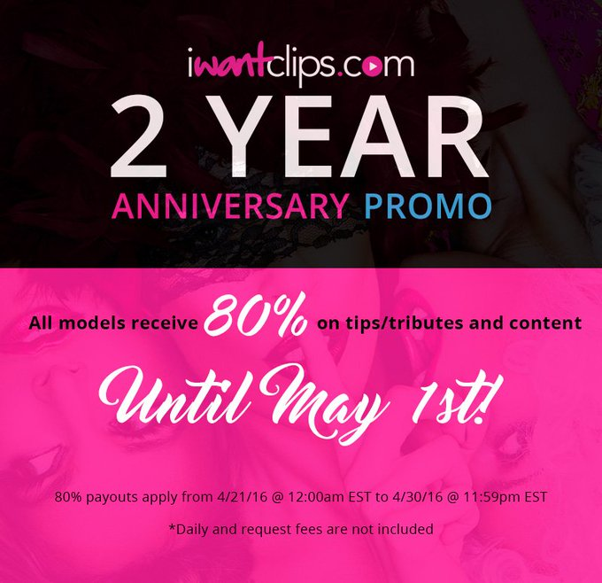 Models receive 80% Tips/Tributes Now till May 1st for the iWantClips 2 year Anniversary! ?? #promo #iWantClips