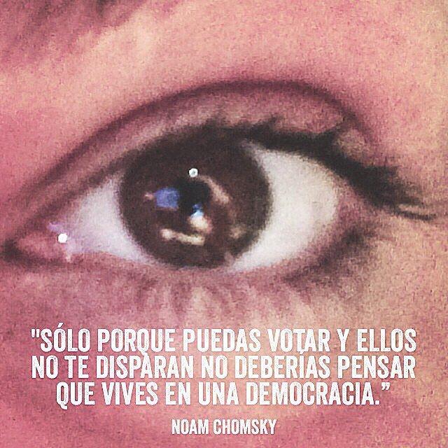 Solo porque puedes votar y ellos no te disparen no deberías pensar que vives en una democracia. Noam Chomsky https://t.co/CUwpXg0osE