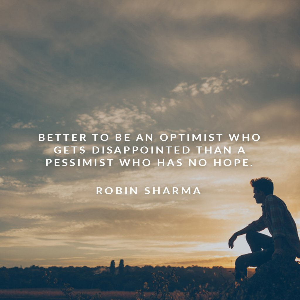 Better to be an optimist who gets disappointed than a pessimist who has no hope. https://t.co/Ekk92IpHzp