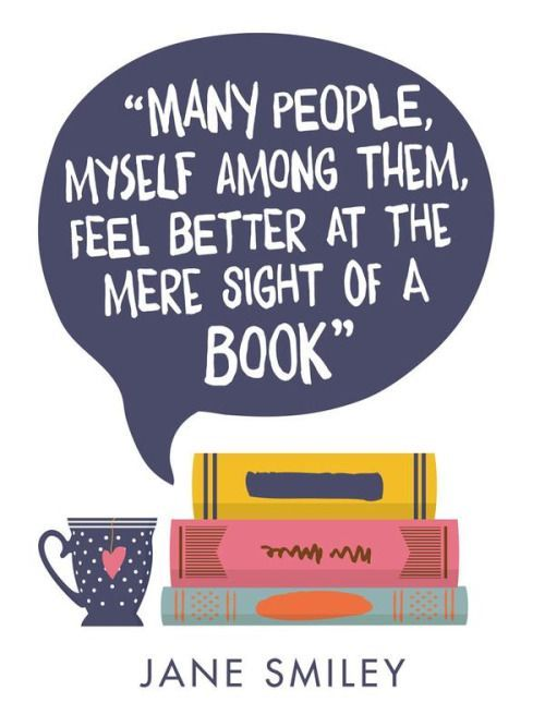 """""""Many people, myself among them, feel better at the mere sight of a book."""" - Jane Smiley https://t.co/aiR42lKZw4"""
