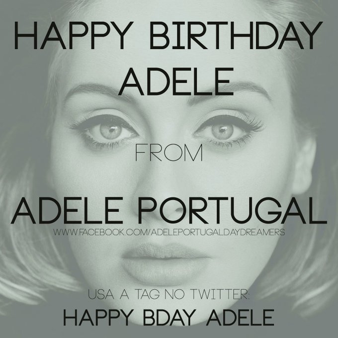Happy Birthday from your portuguese fans! HAPPY BDAY ADELE