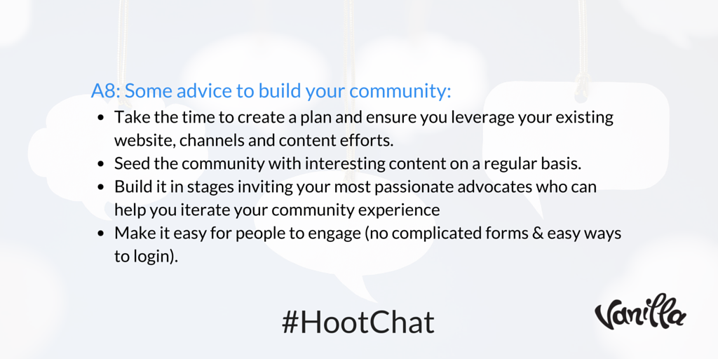 Q8: What advice would you give to someone just starting to build a community? #HootChat A8: https://t.co/gKW8530SgH