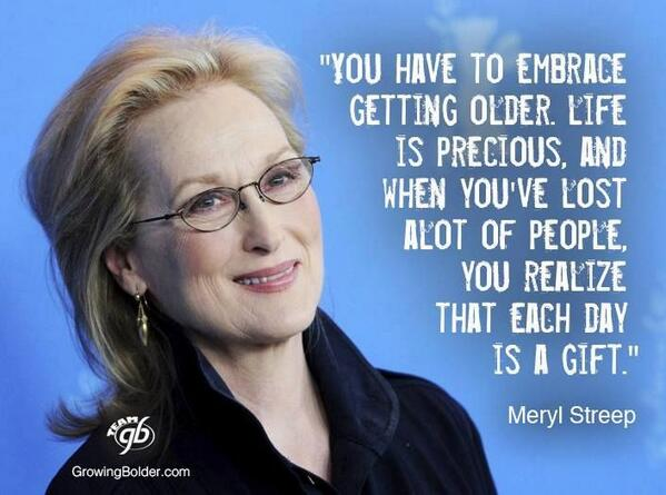 Embrace Getting Older..- #MerylStreep @10MillionMiler #quote #aging #wisdom #inspiration RT @Ryanintheus https://t.co/FbHd5Nq7r7