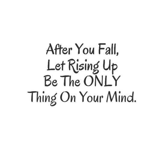 After you fall, let Rising Up be the ONLY thing on your mind. ~Jacqueline #Inspiration #Hope #Love #Joy #SelfLove https://t.co/hRSbH9FrBK