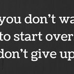 If you dont want to start over, dont give up. #YouCanDoIt #BelieveInYourself #Motivation https://t.co/yIE9DXdZHr