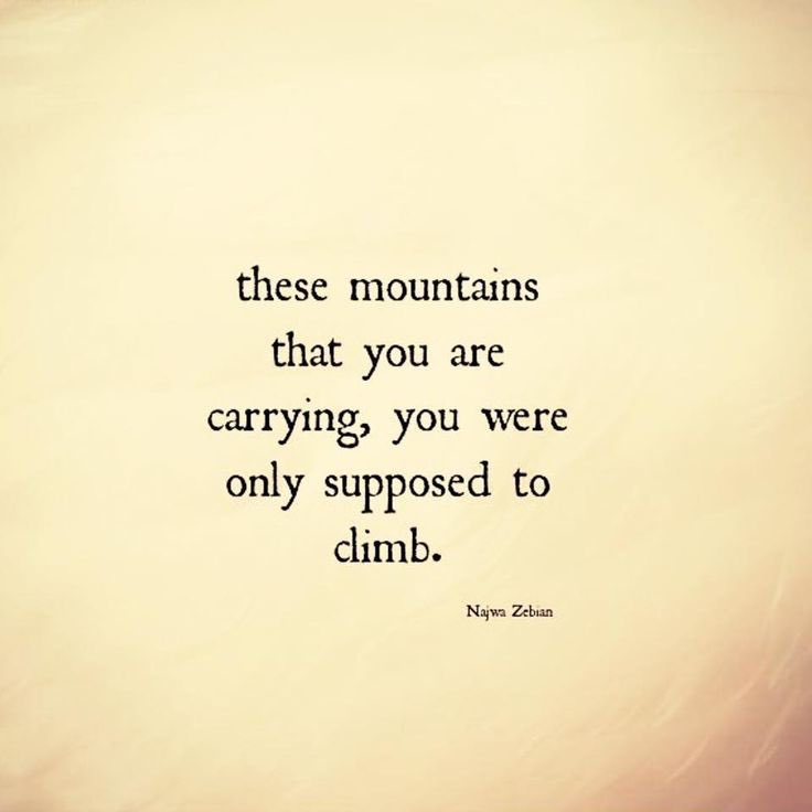 """""""These mountains that you are carrying, you were only supposed to climb.""""  -Najwa Zebian https://t.co/D3cIszYOSs"""