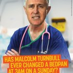 Has Malcolm Turnbull ever changed a bedpan at 3am on a Sunday? #ausvotes https://t.co/mLM770aPgp