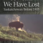 now available... A World We Have Lost: Saskatchewan before 1905 the companion volume to Saskatchewan: A New History https://t.co/cdl4w1c8qY