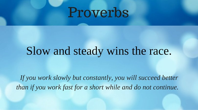 essay on proverb - slow and steady wins the race Slow and steady wins the race, proverb stories, tenses essays slow and steady wins slow and steady wins the race the maxim above says that those who are slow in actions but with constant efforts in their venture short paragraph on slow and steady wins the raceit is rightly said that slow and steady wins the race.