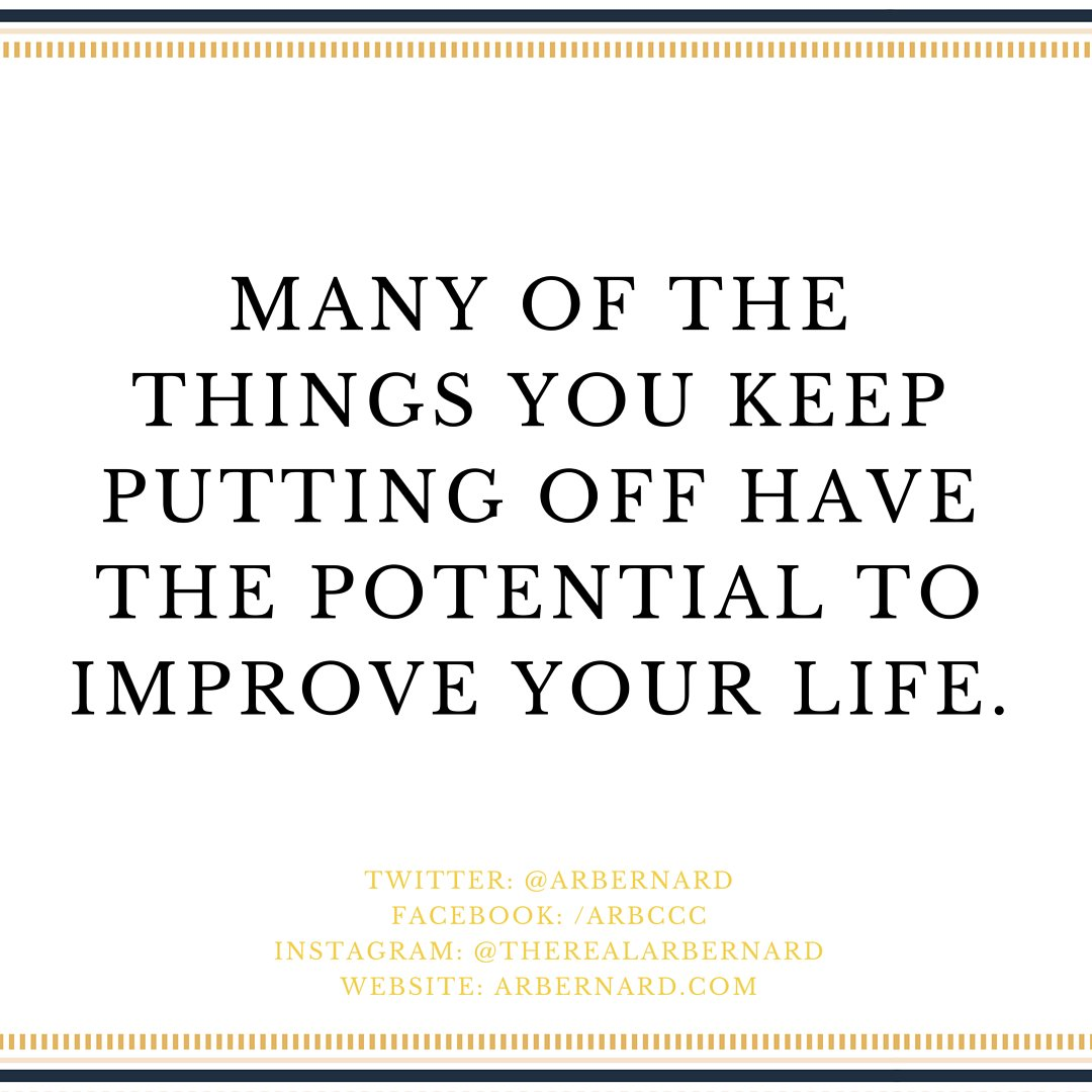 Many of the things you keep putting off have the potential to improve your life. #ARBSays https://t.co/oyAcwvFpw4