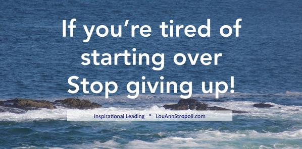 RT @marshawright: If you're tired of starting over. Stop giving up! #Nevergiveup #advice #startup #qotd https://t.co/cYKM62qGJm