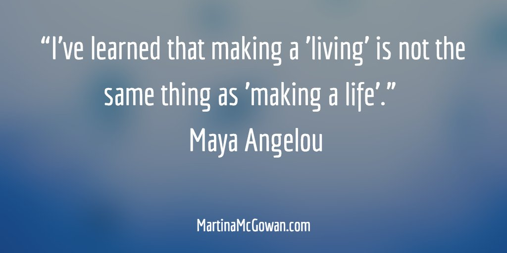 """I've learned that making a 'living' is not the same thing as 'making a life'.""   Maya Angelou https://t.co/32OgGssiwz"