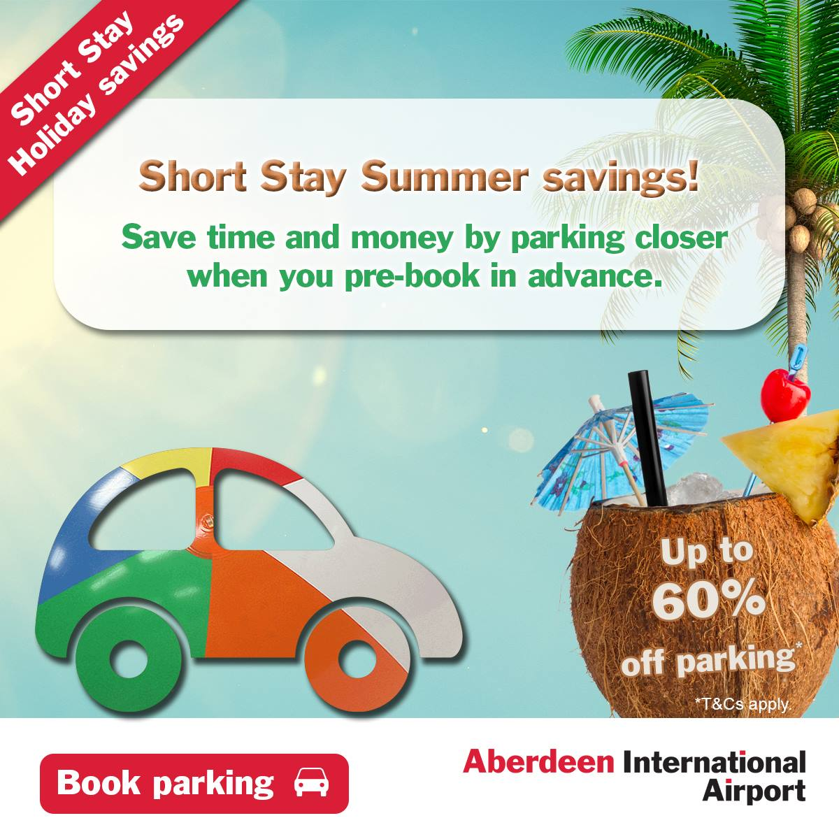 Short Stay Summer Savings! Save time & money! Up to 60% off when you pre-book*. *T&Cs apply.