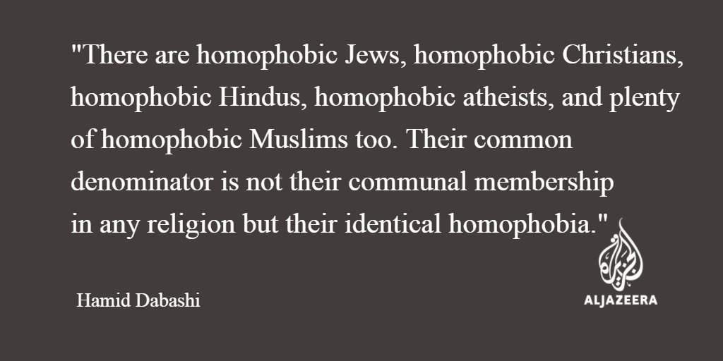 Opinion: Homophobia is not exclusive to any religion or any people writes @HamidDabashi