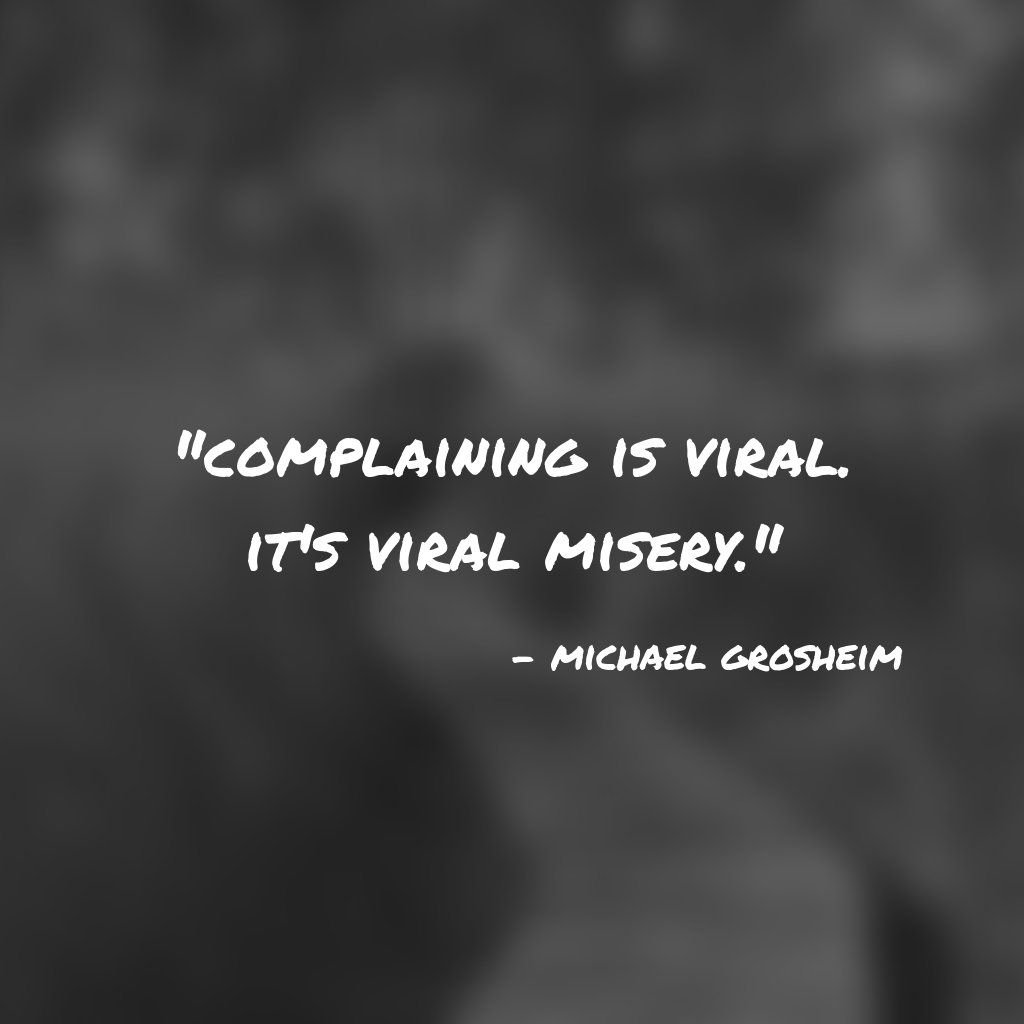 """Complaining is viral. It's viral misery."" #happiness #miserylovescompany #grosh https://t.co/DD3w2muTBx"