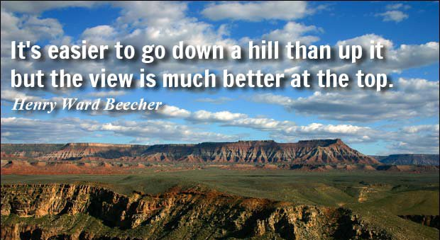 QOTD: It's easier to go down a hill than up it but the view is much better at the top.  - Henry Ward Beecher https://t.co/KlFjjKCfvj