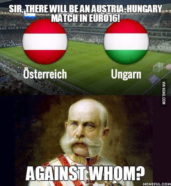 Sir, there will be an #Austria - #Hungary match in #EURO2016! -Against whom? #historyjoke https://t.co/iawdOVs4Ye
