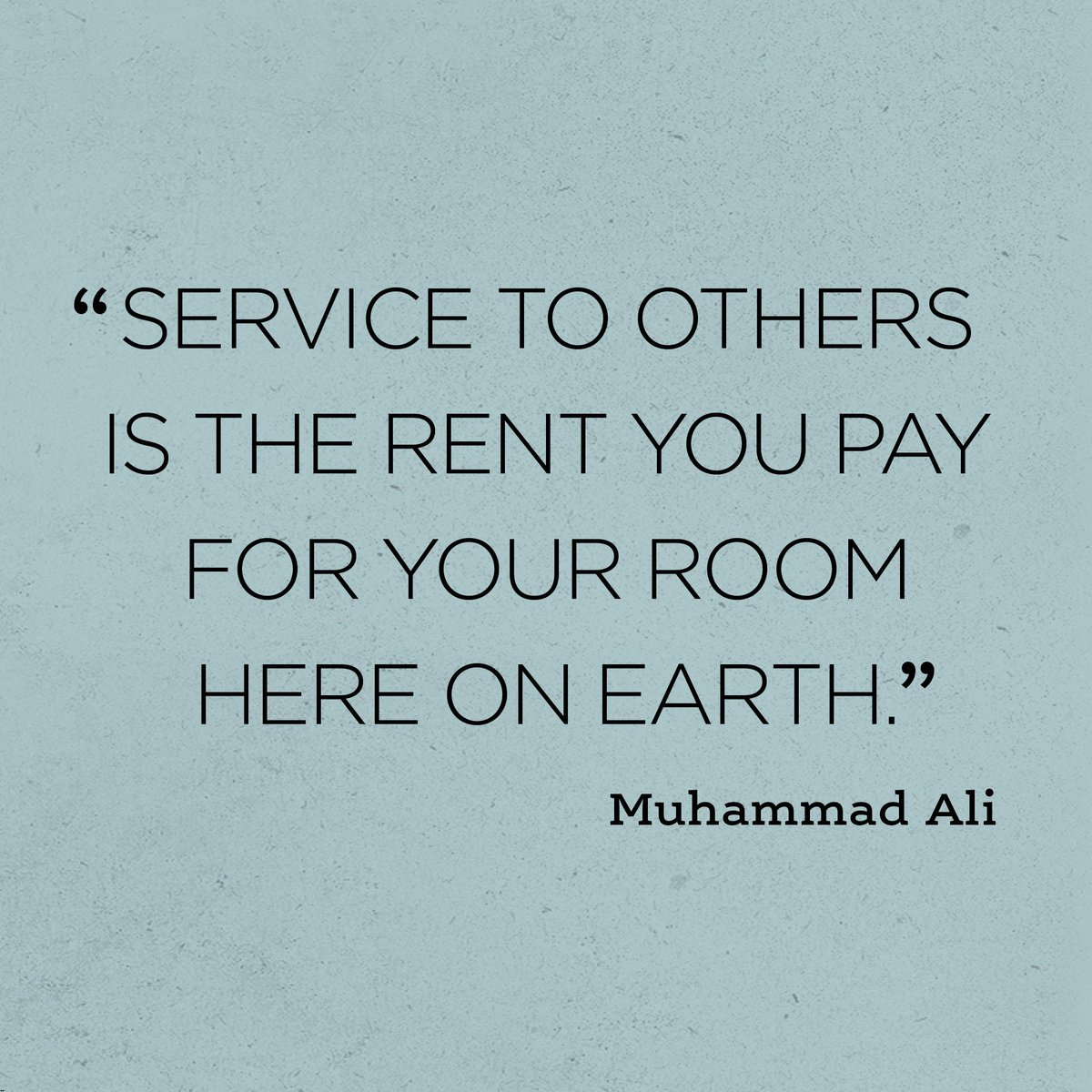 """Service to others is the rent you pay for your room here on Earth."" - Muhammad Ali https://t.co/OdKiKv9U5I"