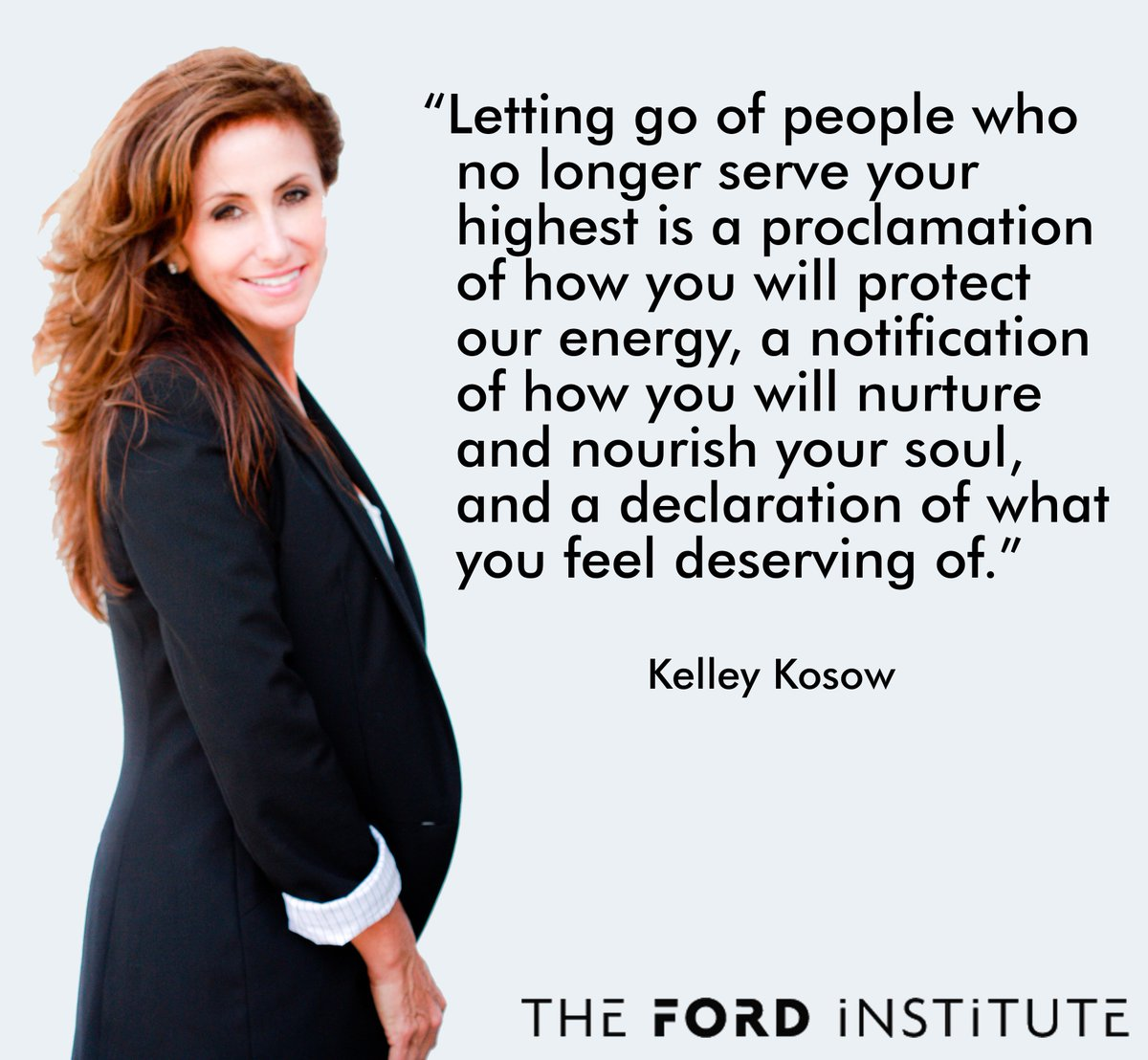"""Letting go of people who no longer serve your highest is a proclamation..."" Kelley Kosow #TheFordInstitute https://t.co/ryFlMbiwBH"