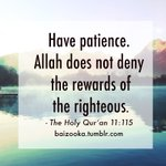 Have patience. Allah does not deny the rewards of the righteous. The Quran 11:115 https://t.co/ysUhNuR2cA