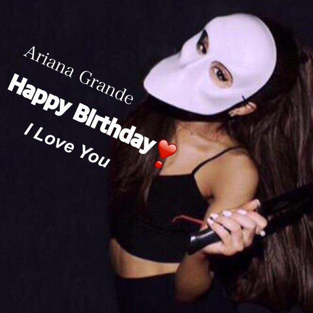 Ariana Grande Happy Birthday!!!!!!!!!         Ari                    2