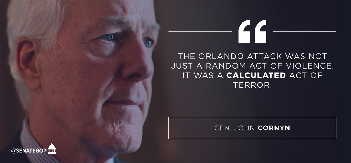 """The Orlando attack was not just a random act of violence. It was a calculated act of terror."" – @JohnCornyn #ISIS https://t.co/MwDk2i0mBV"