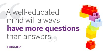 'A well-educated mind will always have more questions than answers.' - Helen Keller https://t.co/GrccyX8Dya