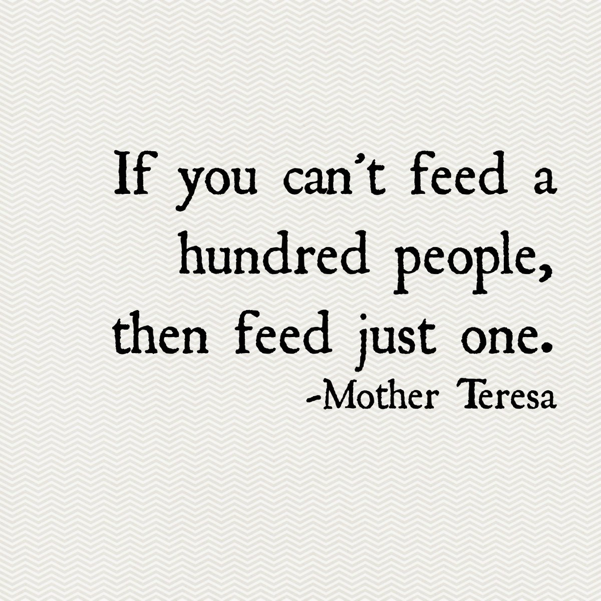 """Motivational Monday! """"If you can't feed a hundred people, then feed just one."""" Mother Teresa #giveback https://t.co/dmcgxHEd45"""