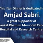 Shaukat Khanum Iftar Dinner is dedicated to #AmjadSabri, a great supporter of #ZakatForSKMCH https://t.co/gYNzfWQyPN