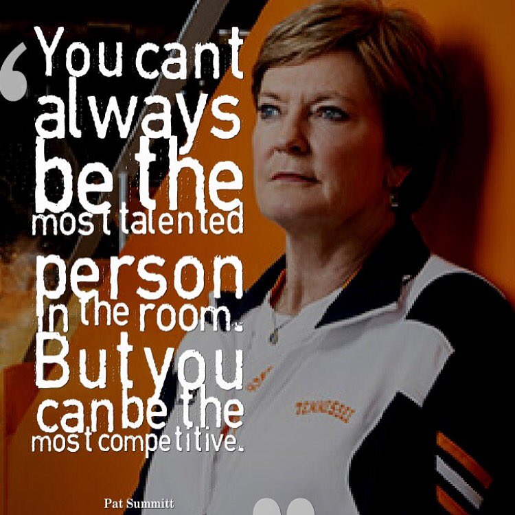 You can't always be the most talented person in the room... But you can be the most competitive.- Pat Summitt https://t.co/ZB09lpQeUe