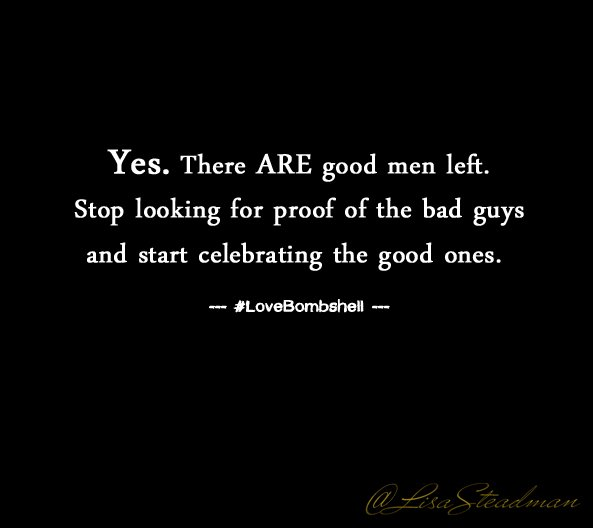 Yes. There ARE good men left. Stop looking bad boys. START seeing & celebrating the good guys. #LoveBombshell https://t.co/JjcrJxM2pz