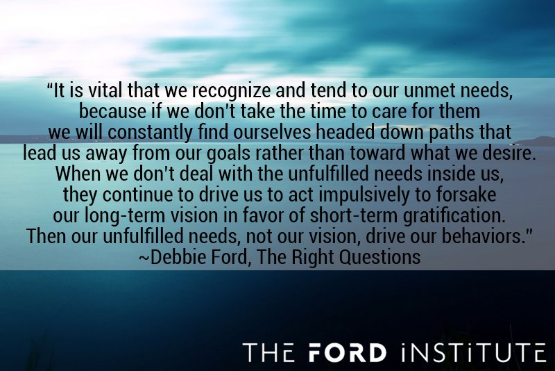"""It is vital that we recognize and tend to our unmet needs, because if we..."" Debbie Ford #TheFordInstitute https://t.co/iHj31zE8In"