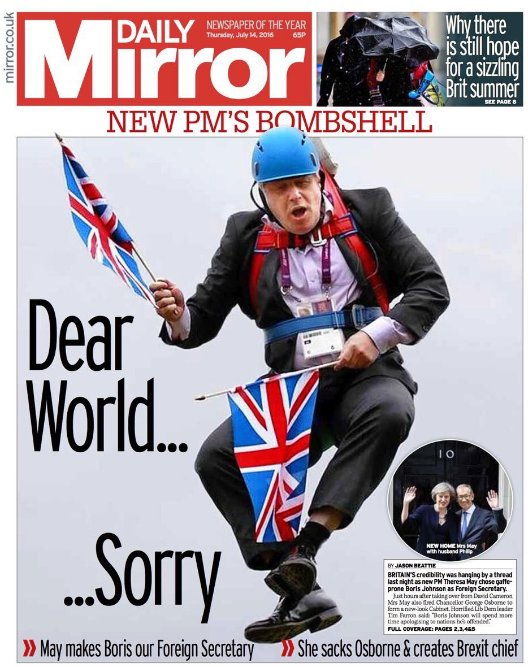 "Front page of @DailyMirror tomorrow: ""Dear World..Sorry"" on Boris Johnson's appointment as UK #ForeignSecretary https://t.co/20wuGWHEdj"