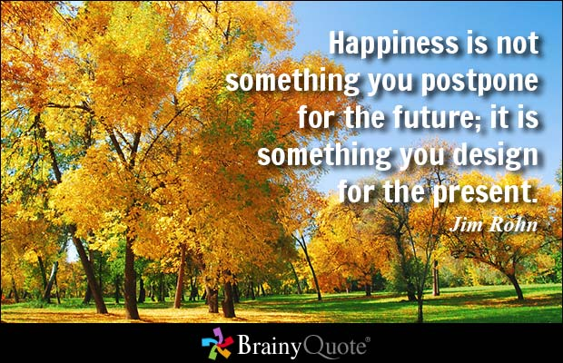Happiness is not something you postpone for the future; it is something you design for the present. - Jim Rohn #QOTD https://t.co/6VYki1b1Cv