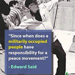 Edward Said: Since when does a militarily occupied people have responsibility for a peace movement? #Palestine https://t.co/foY4E6rRon
