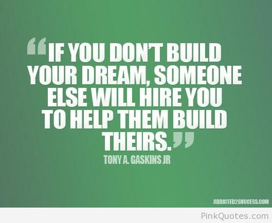If you don't build your dream, someone else will hire you to help them build theirs. https://t.co/GcD5E865uL