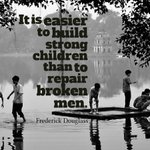 It is easier to build strong children than to repair broken men. - Frederick Douglass #quote #wednesdaywisdom https://t.co/xuBooqOg8v