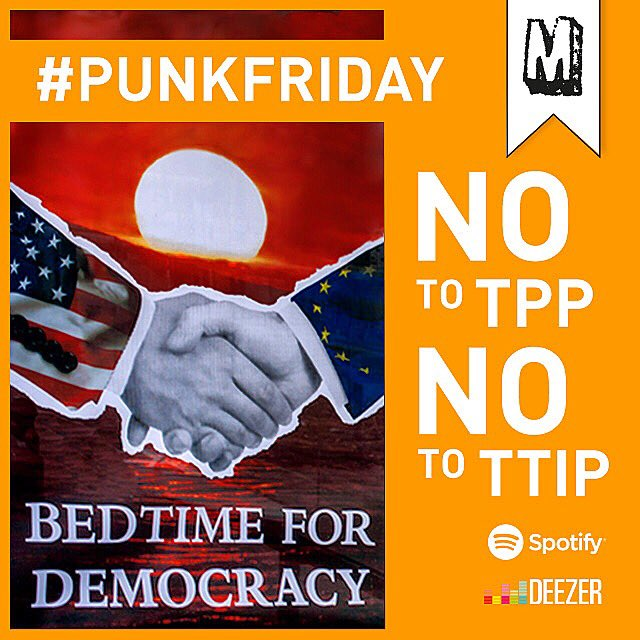 #PunkFriday #RockAgainstTheTPP Edition! Defend democracy from #TPP #TTIP corporate takeover. @fightfortheftr https://t.co/kACJZe4xxW