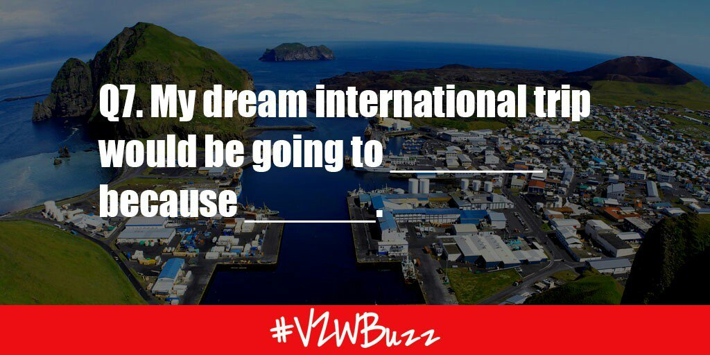 Q7: My dream international trip would be going to _____ because.  #vzwbuzz https://t.co/2DDaGVmOiJ