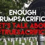 Enough #TRUmpSACRIFICES. Lets talk about #TRueSACRIFICE. @iava https://t.co/iDuGJZvRKv