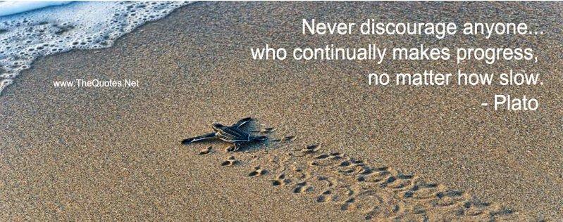 Never discourage anyone... who continually makes progress, no matter how slow. https://t.co/HN3XZd7ULa